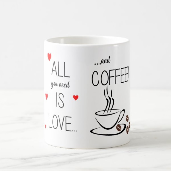Skodelica All You need is Love and Coffee